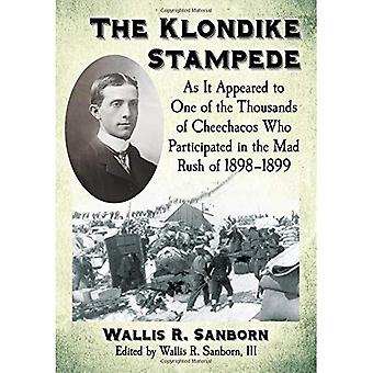 The Klondike Stampede: As It Appeared to One of the� Thousands of Cheechacos Who Participated in the Mad Rush of 1898-1899