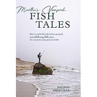 Martha's Vineyard fisk Tales: Hur att fånga fisk, Rake musslor och jigg bläckfisk, med underhållande berättelser om ibland galna jakten av fisk