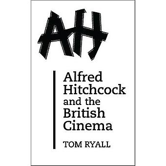 Alfred Hitchcock and the British Cinema Second Edition by Ryall & Tom