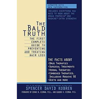 The Bald Truth The First Complete Guide to Preventing and Treating Hair Loss by Kobren & Spencer David
