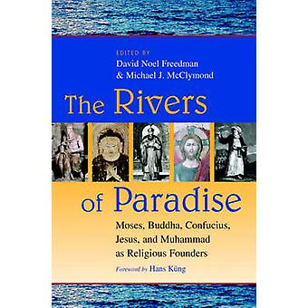 The Rivers of Paradise Moses Buddha Confucius Jesus and Muhammad as Religious Founders by Freedman & David Noel