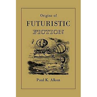 Origins of Futuristic Fiction by Alkon & Paul K.