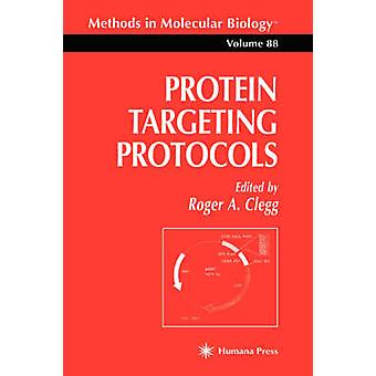 Protein Targeting Protocols by Clegg & Roger A.