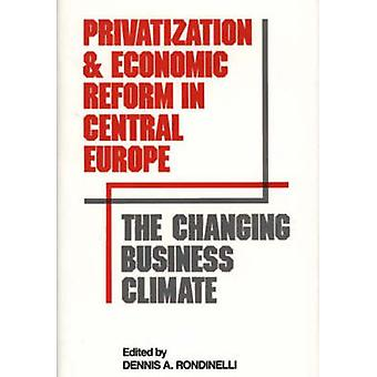 Privatization and Economic Reform in Central Europe The Changing Business Climate by Unknown