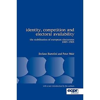 Identity Competition and Electoral Availability The Stabilisation of European Electorates 18851985 by Bartolini & Stefano
