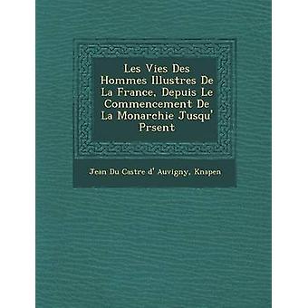 Les Vies Des Hommes Illustres de La France Depuis Le Commencement de La Monarchie Jusqu PR Sent by Knapen