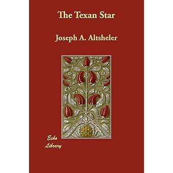 Texas stjernen av Altsheler & Joseph A.