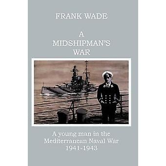 A Midshipmans War A Young Man in the Mediterranean Naval War 19411943 by Wade & Frank