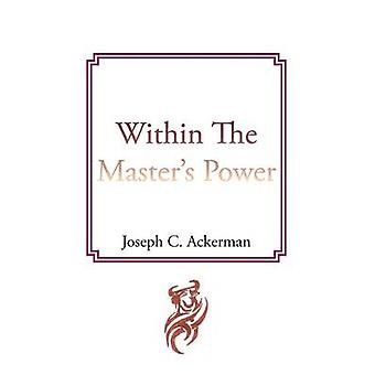 Within the Masters Power by Ackerman & Joseph C.