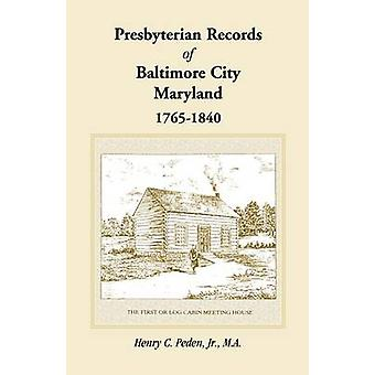 Presbyterian Aufzeichnungen der Stadt Baltimore Maryland 17651840 von Peden Jr. & Henry C.
