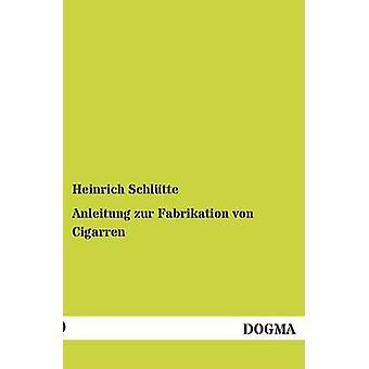 Anleitung Zur Fabrikation Von Cigarren door Schlutte & Heinrich