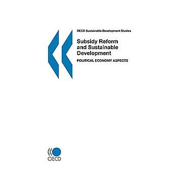 OECD Sustainable Development Studies Subsidy Reform and Sustainable Development  Political Economy Aspects by OECD Publishing