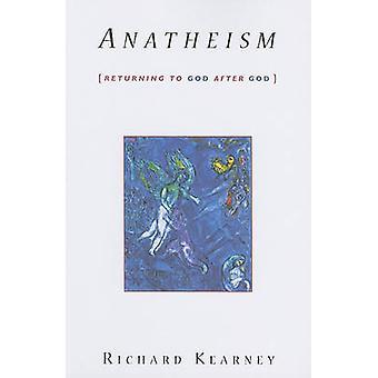 Anatheism - Returning to God After God by Richard Kearney - 9780231147