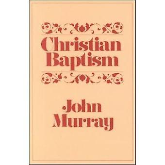 Christian Baptism by John Murray - 9780875523439 Book