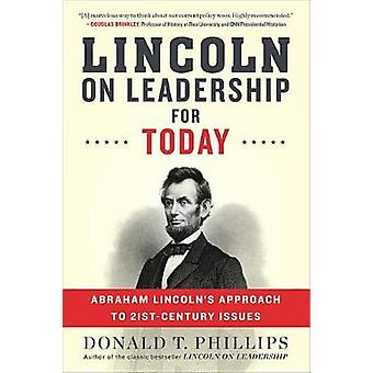 Lincoln on Leadership for Today - Abraham Lincoln's Approach to Twenty