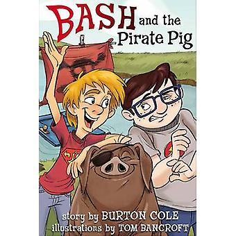 Bash and the Pirate Pig by Burton W Cole - Tom Bancroft - 97814336806