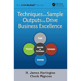 Techniques and Sample Outputs That Drive Business Excellence by H. Ja