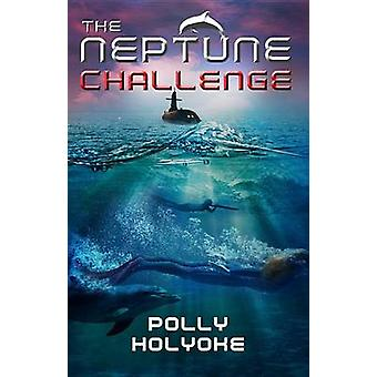 The Neptune Challenge by Polly Holyoke - 9781484715710 Book