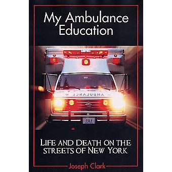 My Ambulance Education - Life and Death on the Streets of New Work by