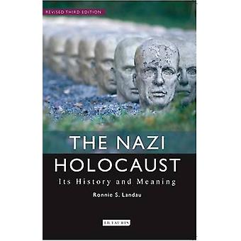 The Nazi Holocaust - Its History and Meaning by Ronnie S. Landau - 978