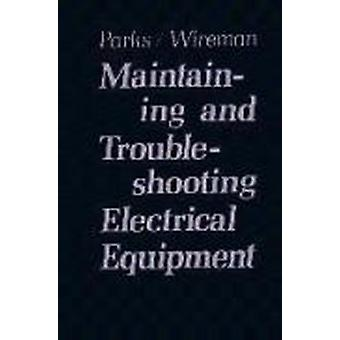 Maintaining and Troubleshooting Electrical Equipment by Roy Parks - T