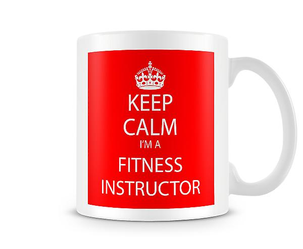 Keep Calm Im A Fitness Instructor Printed Mug Printed Mug