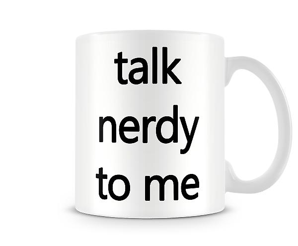 Talk Nerdy To Me Printed Mug