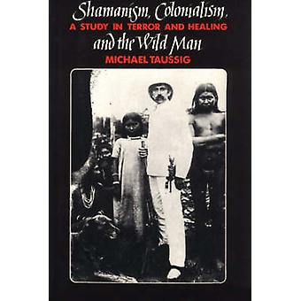 Shamanism - Colonialism and the Wild Man - A Study in Terror and Heali