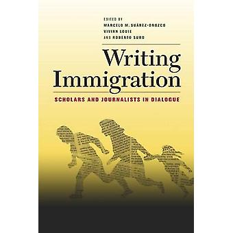 Writing Immigration - Scholars and Journalists in Dialogue by Marcelo