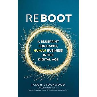 Reboot - A Blueprint for Happy - Human Business in the Digital Age by