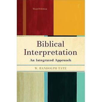 Biblical Interpretation - An Integrated Approach (3rd) by W Randolph T