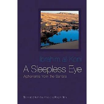 A Sleepless Eye - Aphorisms from the Sahara by Ibrahim Al-Koni - Roger