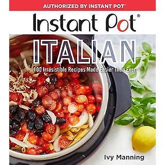 Instant Pot italien - 100 recettes irrésistibles faits plus facile que jamais de b