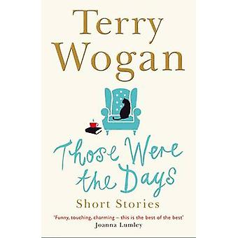Those Were the Days by Sir Terry Wogan - 9781447298267 Book