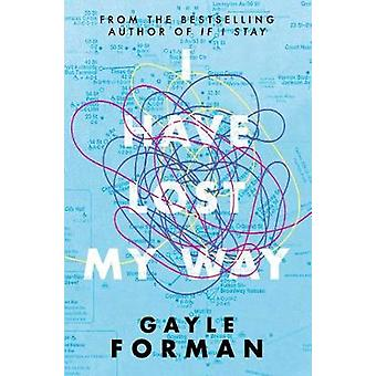 I Have Lost My Way by Gayle Forman - 9781471173721 Book
