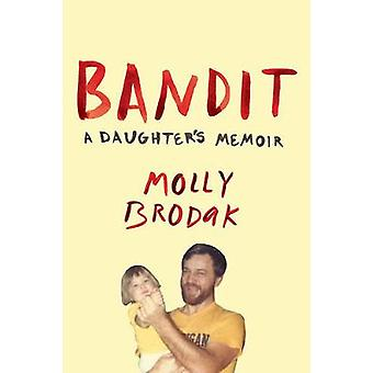 Bandit - A Daughter's Memoir by Molly Brodak - 9781785781872 Book