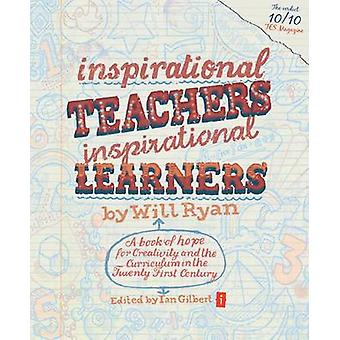 Inspirational Teachers Inspirational Learners - A Book of Hope for Cre