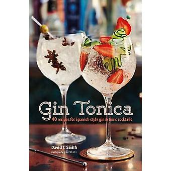Gin Tonica - 40 Recipes for Spanish-Style Gin and Tonic Cocktails by D