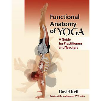 Functional Anatomy of Yoga - A Guide for Practitioners and Teachers by