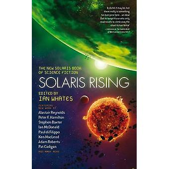 Solaris Rising - The New Solaris Book of Science Fiction by Ian Whates
