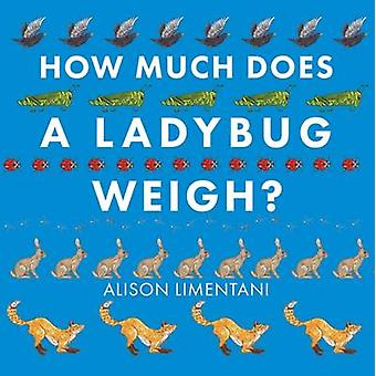 How Much Does a Ladybird Weigh? by Alison Limentani - 9781910126981 B