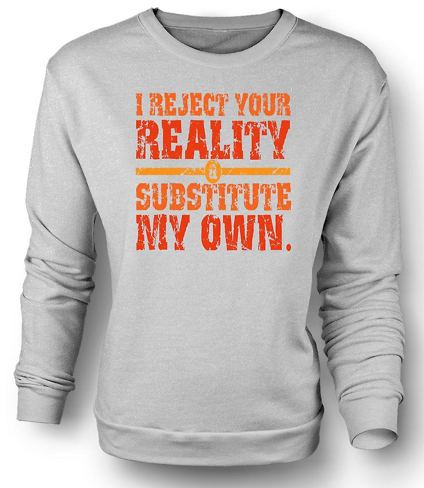 Mens Sweatshirt I Reject Your Reality - Mythbusters