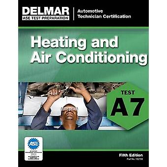 ASE Test Preparation - A7 Heating and Air Conditioning (5th Revised e