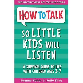 Cómo hablar tan poco los niños voluntad escuchar - una guía de supervivencia para la vida con