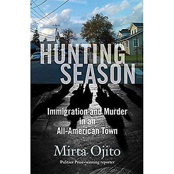 Saison de chasse: Immigration et meurtre dans une ville d'All-American