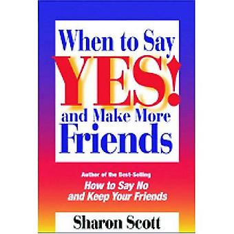 When to Say Yes!: And Make More Friends