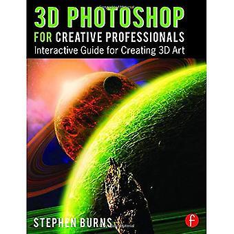 Photoshop 3D pour les professionnels créatifs: Guide interactif pour la création d'Art en 3D