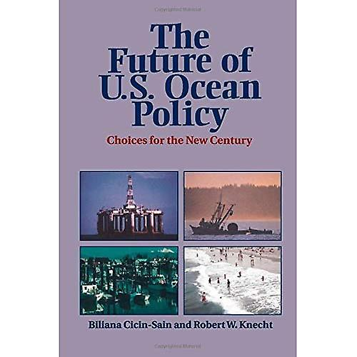 The Future of U. S. Ocean Policy  Choices for the New Century