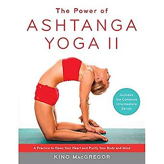 The Power of Ashtanga Yoga II: The Intermediate Series: A Practice to Open Your Heart and Purify Your Body and...