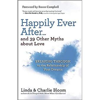 Happily Ever After...and 39� Other Myths about Love: Breaking Through to the Relationship of Your Dreams